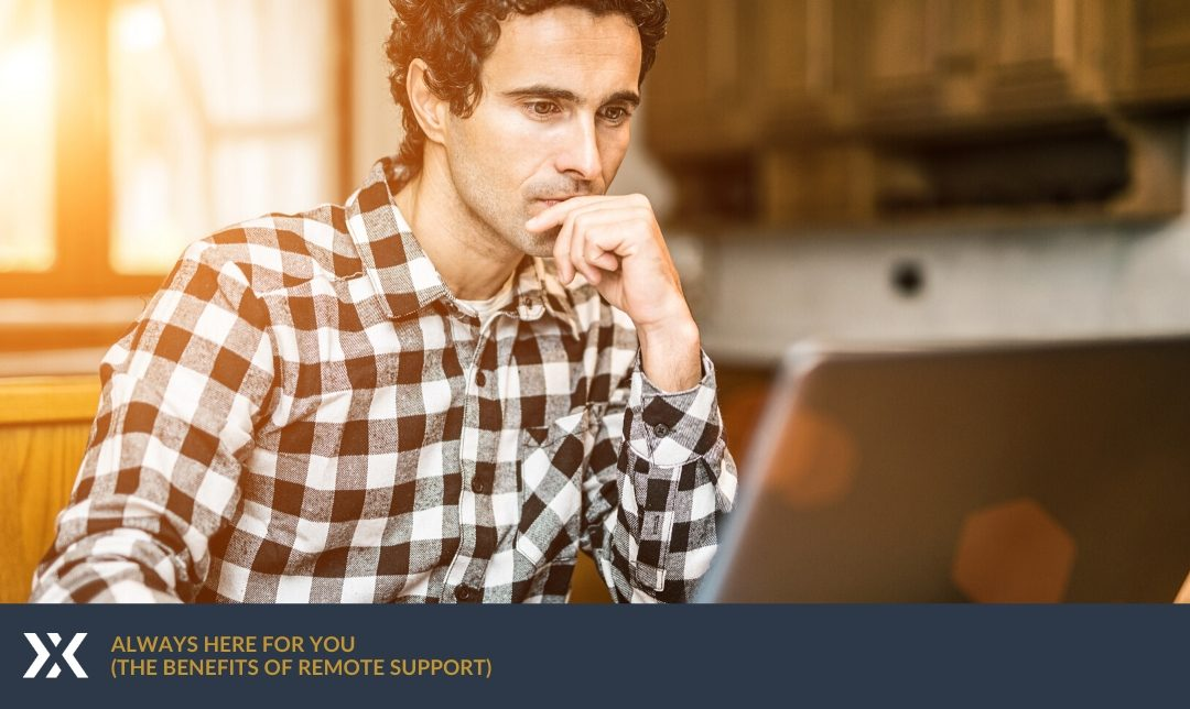 Always Here For You (The Benefits Of Remote Support)