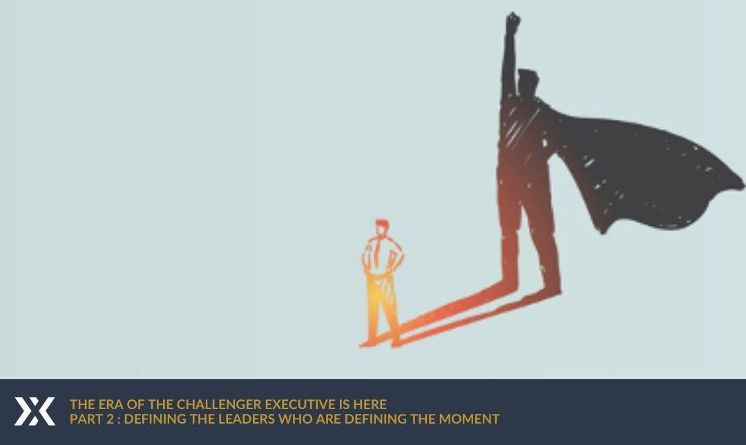 The Era of the Challenger Executive is Here: PART 2